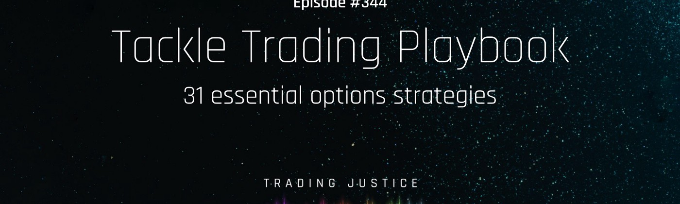 Episode 344: Tackle Trading Playbook | Trading Justice Podcast