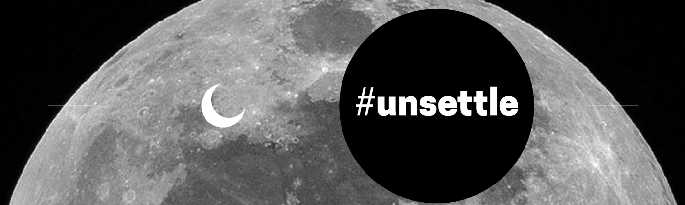 a black circle with the word #unsettle in front of a black and white close-up of the moon.