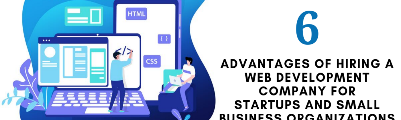 6 Advantages of Hiring a Web Development Company for Startups and Small Business Organizations