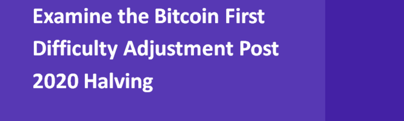Examine the Bitcoin First Difficulty Adjustment Post 2020 Halving | TokenInsight