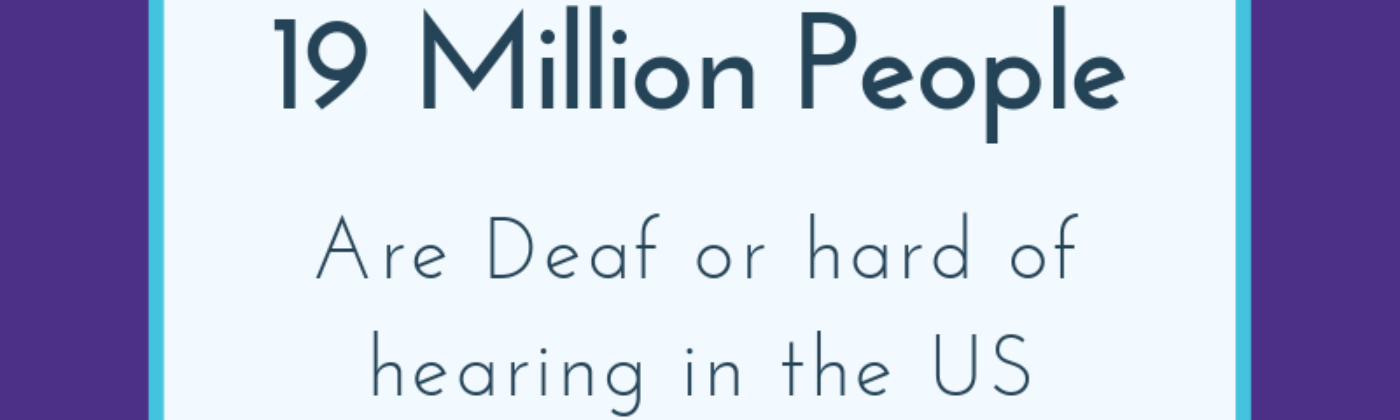 Text reads: 19 million people are Deaf or hard of hearing in the US.