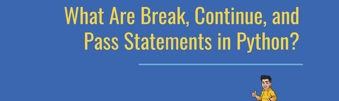 What are Break, Continue, and Pass Statements in Python?