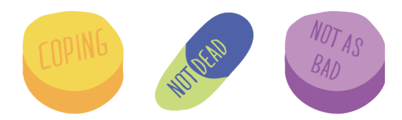 Pills with words: coping, not dead, not as bad, slightly better.