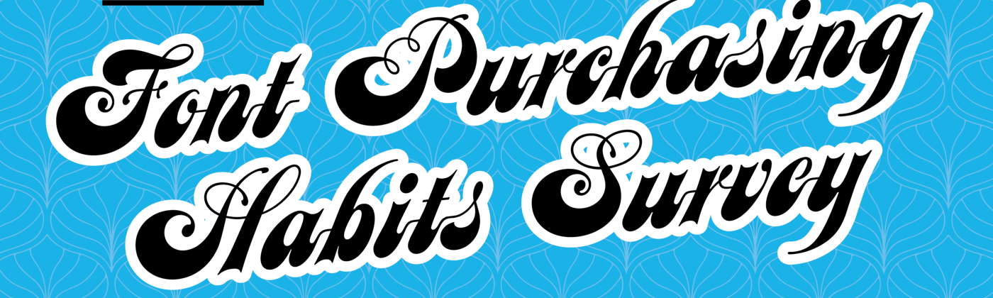 The 2019 Edition of the Font Purchasing Habits Survey!