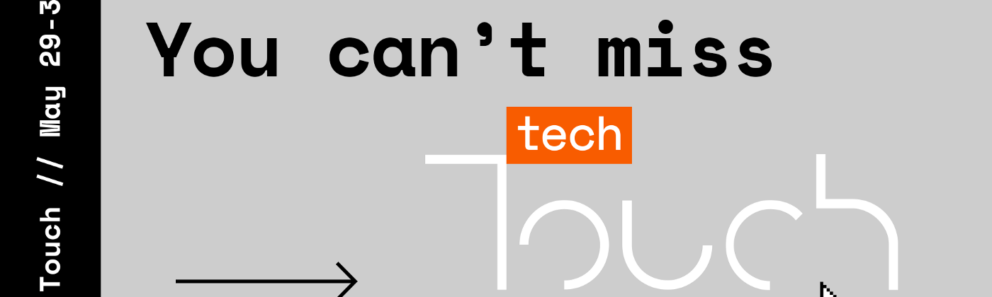 You can't miss Tech Touch