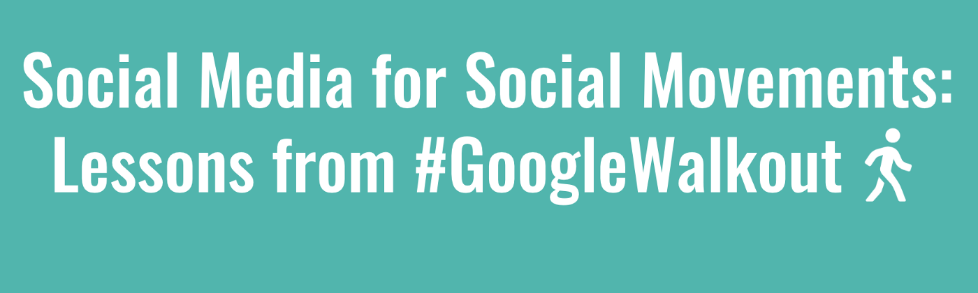 """A teal background with the words """"Social Media for Social Movements: Lessons Learned from #GoogleWalkout"""" in white."""