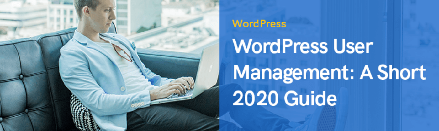 WordPress User Management: A Short 2020 Guide