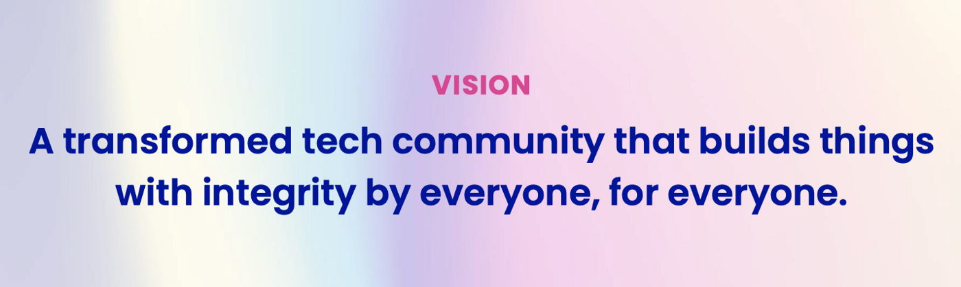 Bridge Vision: A transformed tech community that builds things with integrity by everyone, for everyone.