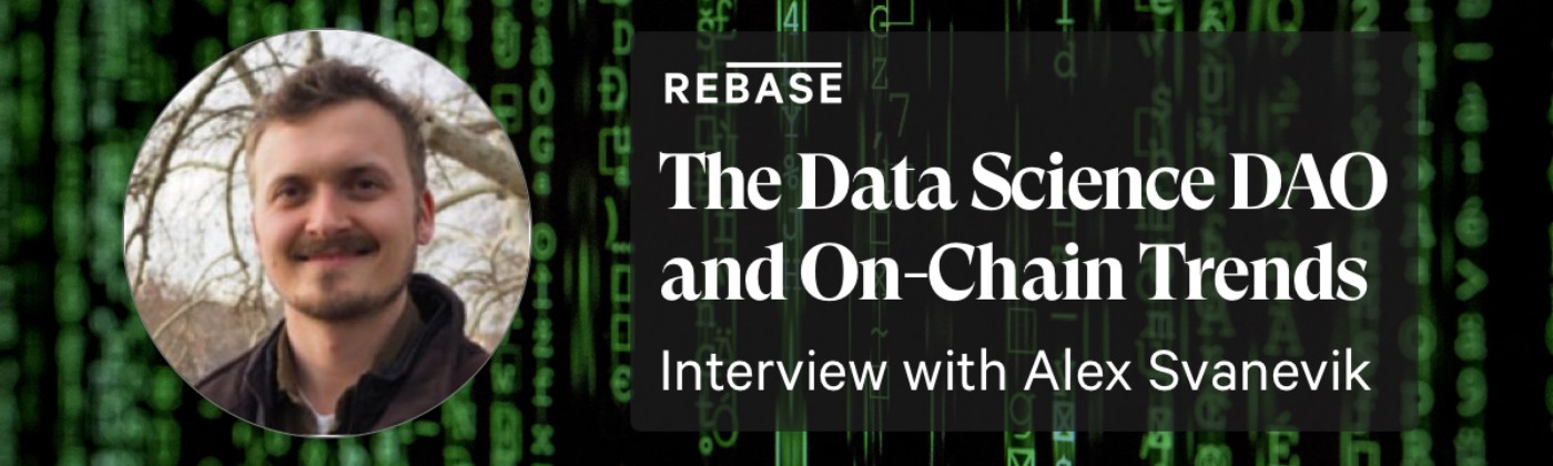 The Data Science DAO and On-Chain Trends—Interview with Alex Svanevik—Rebase