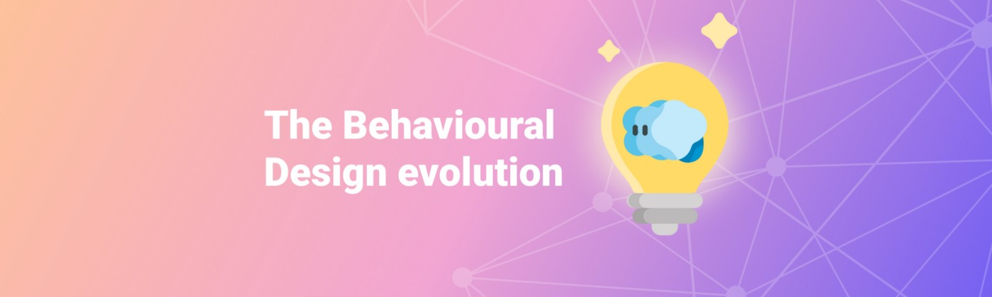 An illustration of a lightbulb and a brain, alongside a title that reads: The Behavioural Design evolution