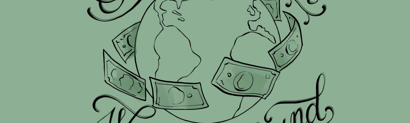 A hand drawn illustration (by Nadjeschda) of the world circled by banknotes with the text 'Money makes the world go round'