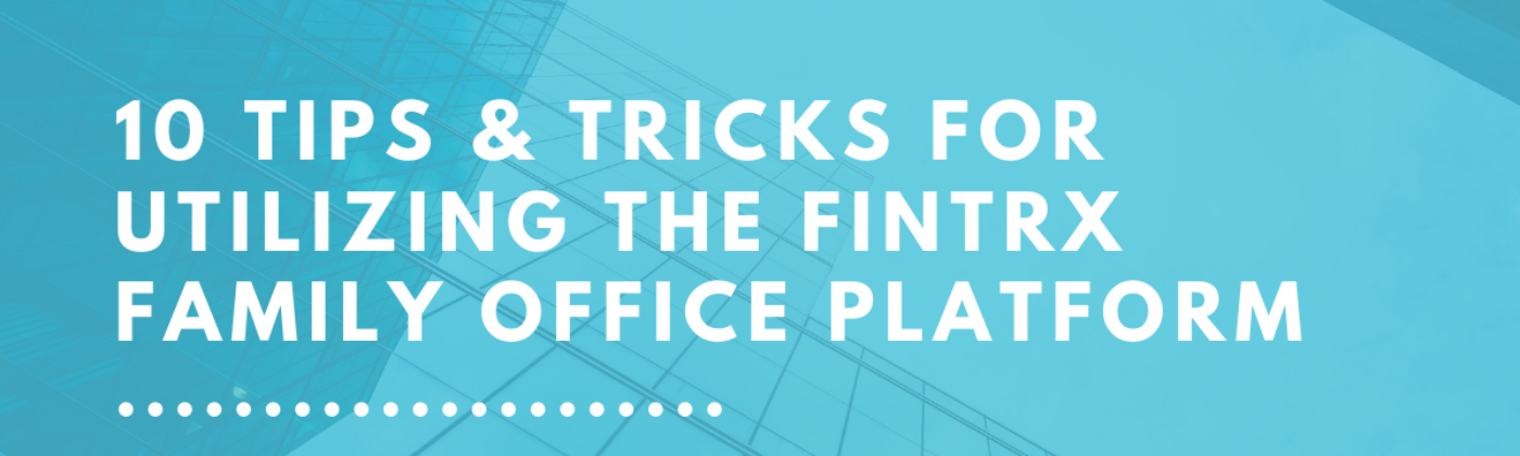 10 tips and tricks for utilizing the FINTRX family office platform