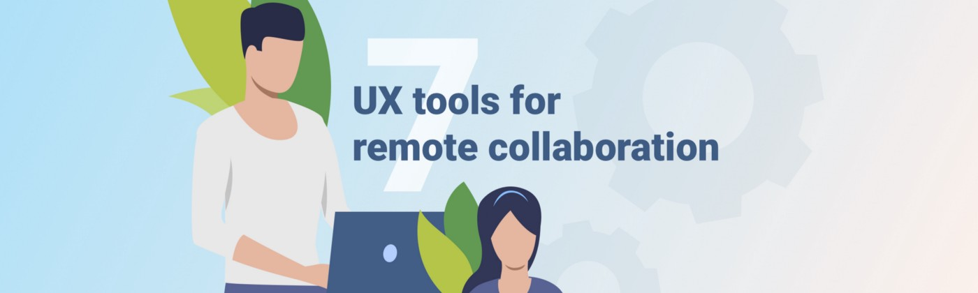 An illustration of a man and a woman working on laptops alongside text that reads: 7 UX tools for remote collaboration