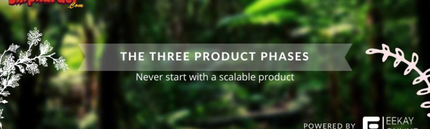 There are three product phases that every product will need to go through when you're focussing on a #valuefirst approach.