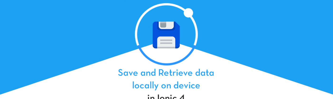 Ionic 4 - Save and Retrieve Data Locally on Device