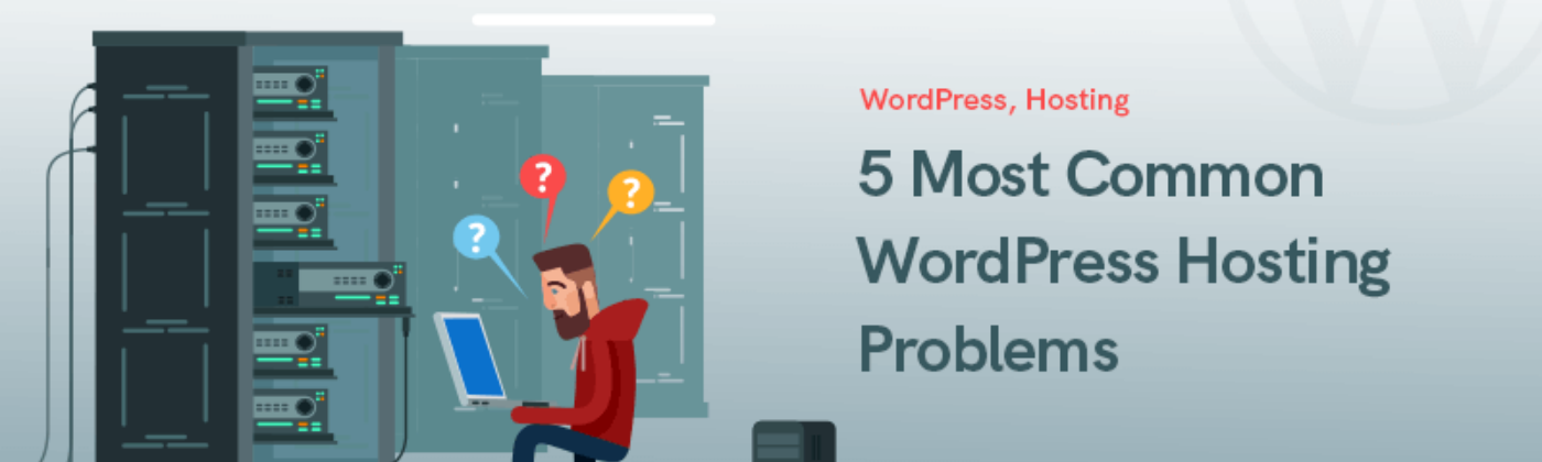 5 Most Common WordPress Hosting Problems 2020