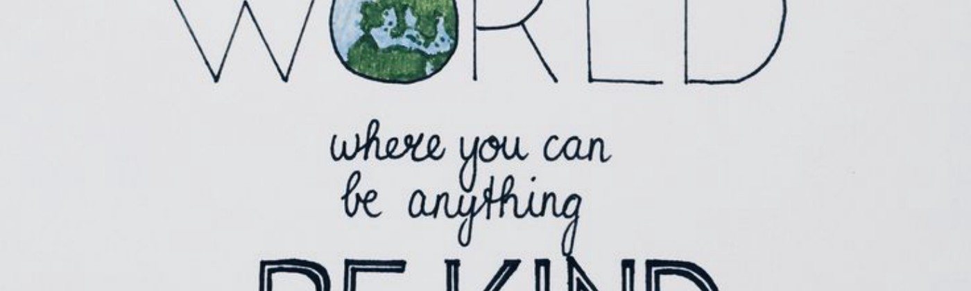 Quote—In a world where you can be anything, be kind.