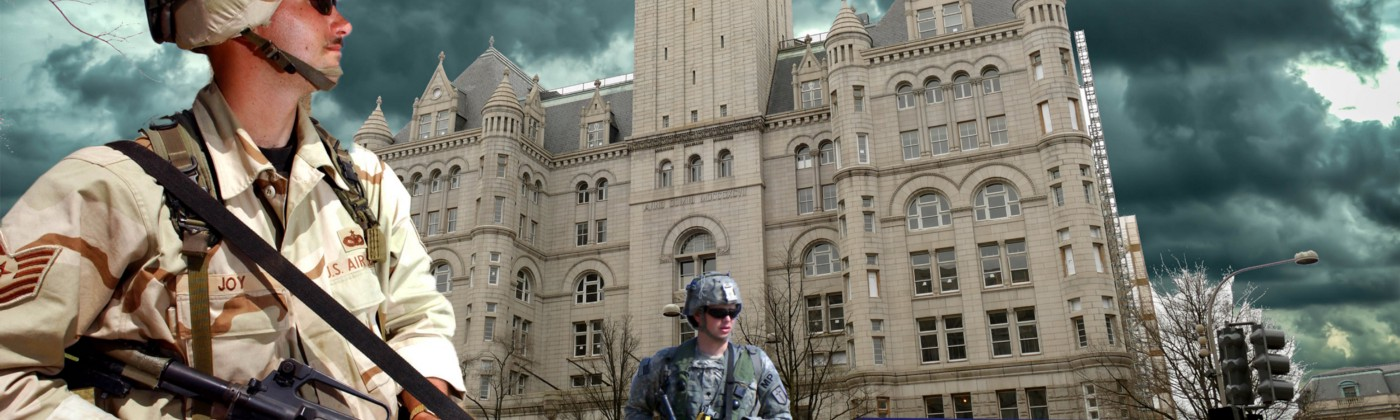 Troops defend the Trump Hotel D.C.
