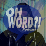 The OhWord?! Podcast