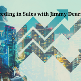 Succeeding in Sales with Jimmy Dearborn