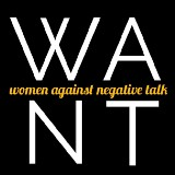 WANT: Women Against Negative Talk