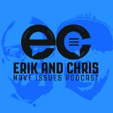 Erik and Chris Have Issues