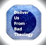 Deliver Us From Bad Theology