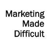 Marketing Made Difficult