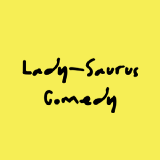 Lady-Saurus Comedy