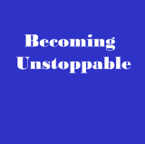 Becoming Unstoppable