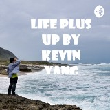 Life Plus Up Podcast by Kevin Yang