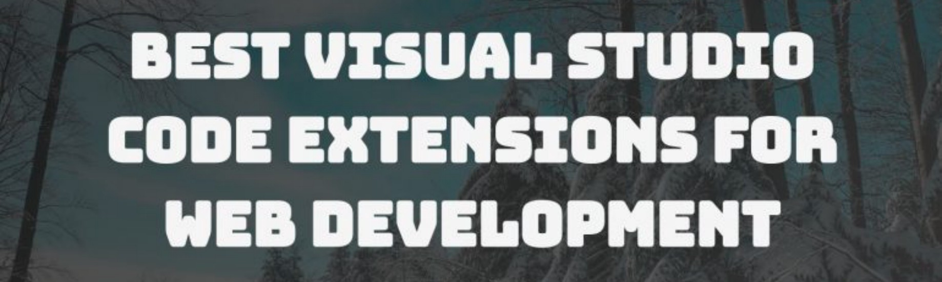 15 Best Visual Studio Code Extensions For Web Development – Codeforgeek