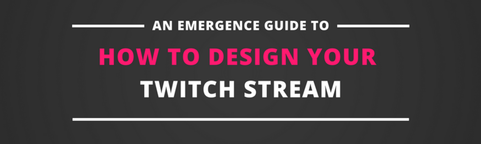 How To Design Your Twitch Stream - The Emergence - Medium