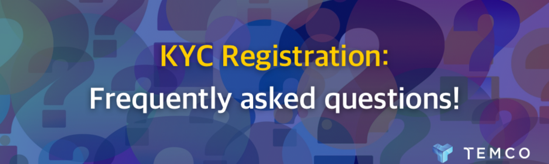 KYC Registration: Frequently asked questions! - TEMCO - Medium