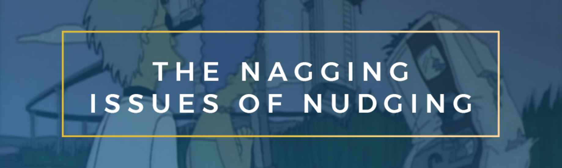 The Nagging Issues of Nudging - Practical Motivation Science - Medium