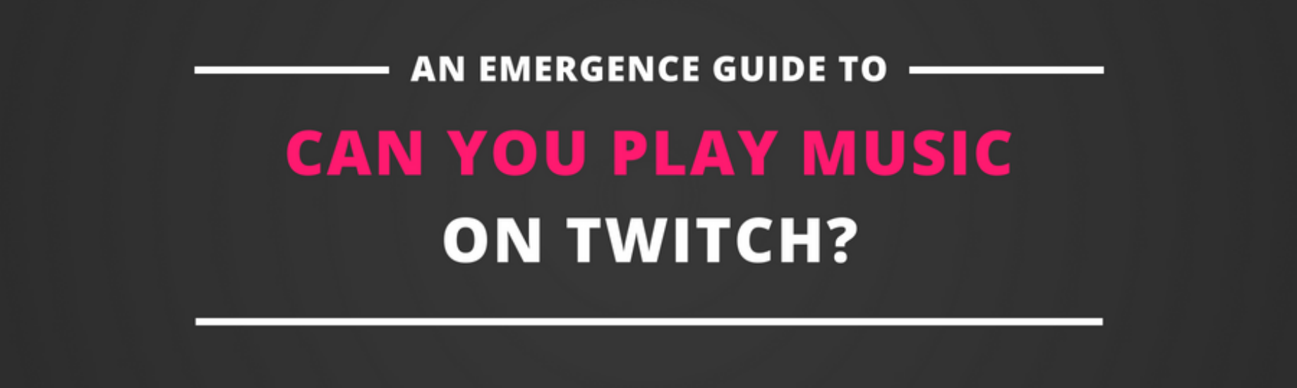 Playing Music on Twitch: What Are The Rules? - The Emergence - Medium