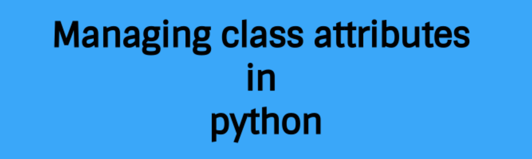 Managing Class Attributes In Python She Code Africa Medium