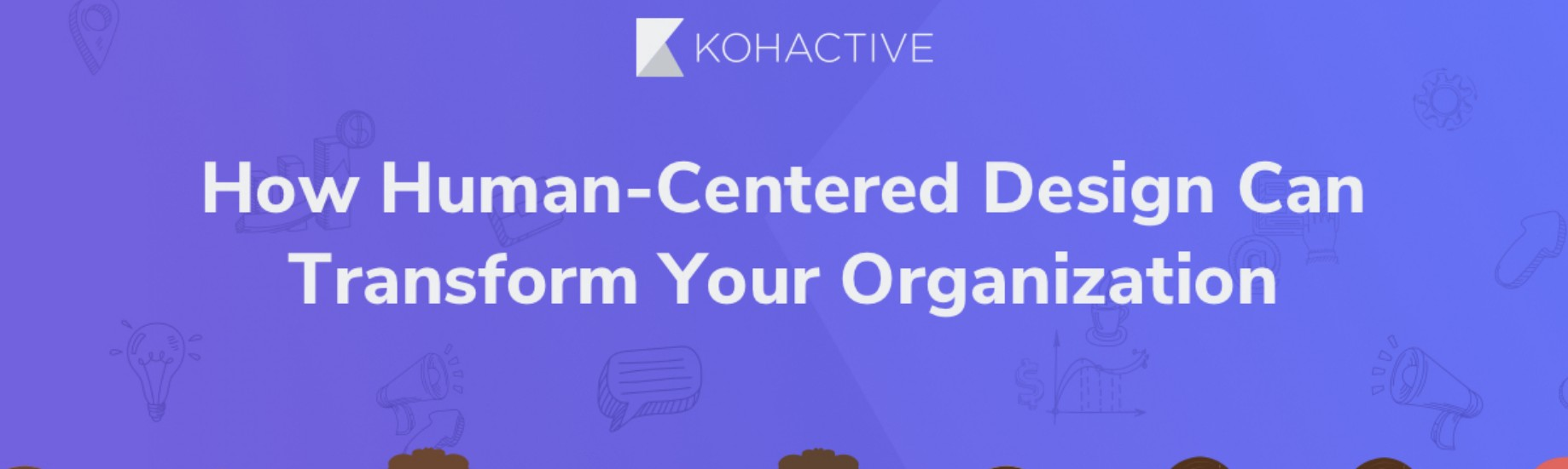 How Human Centered Design Can Transform Your Organization