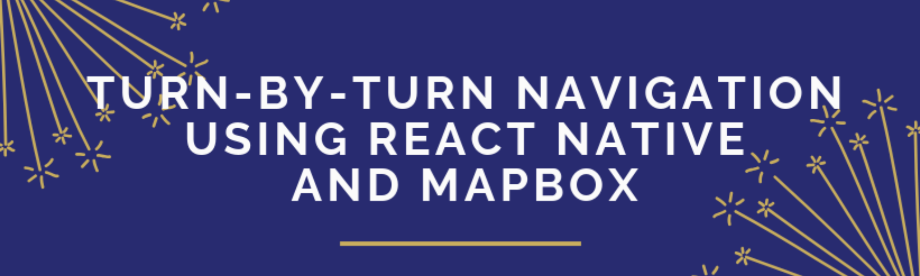 Turn-by-turn Navigation using React Native and MapBox