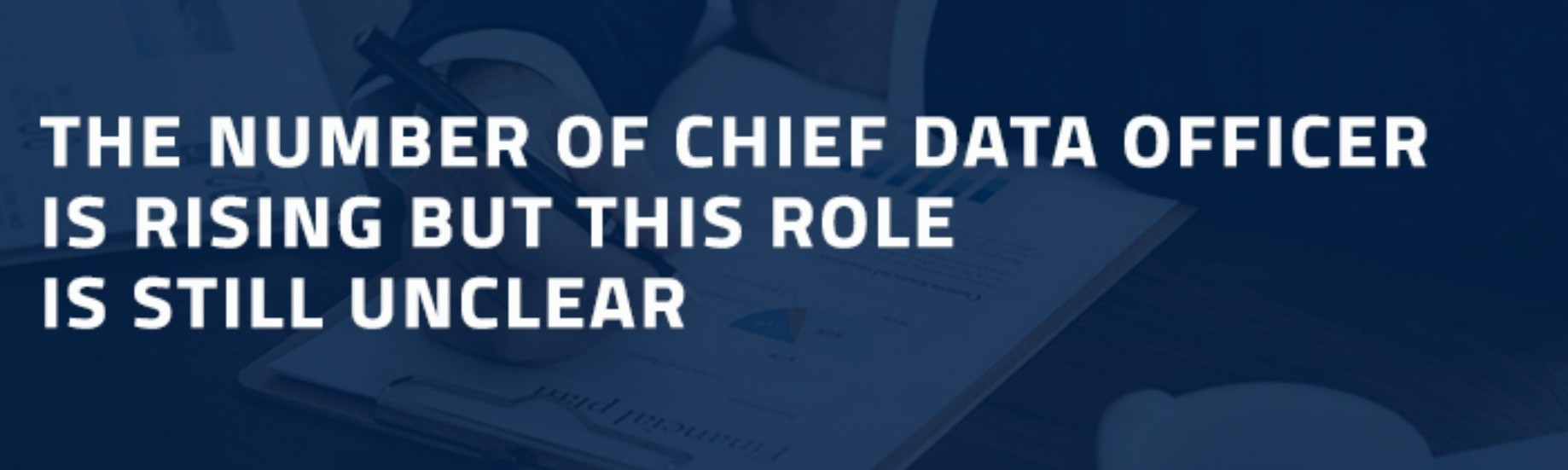 The Number of Chief Data Officer is Rising But This Role is Still Unclear