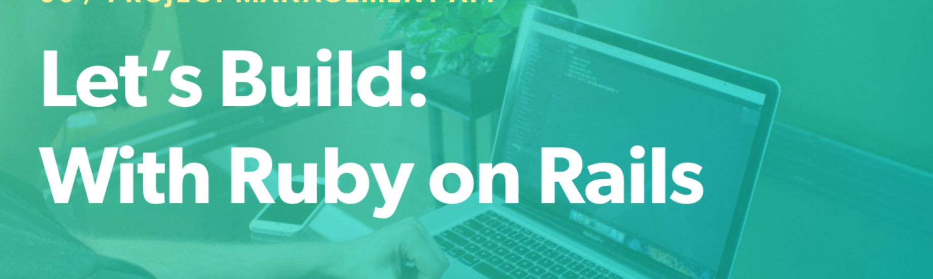 Let's Build: With Ruby On Rails - Project Management App – Web-Crunch