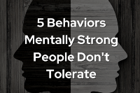 5 Behaviors Mentally Strong People Don't Tolerate