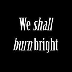 We Shall Burn Bright