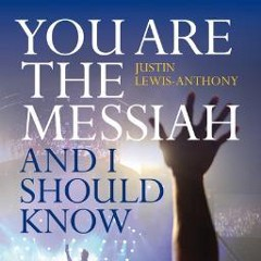 you are the messiah and i should know lewis anthony justin