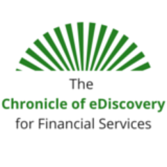 The Chronicle of eDiscovery for Financial Services