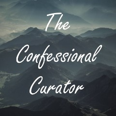 The Confessional Curator