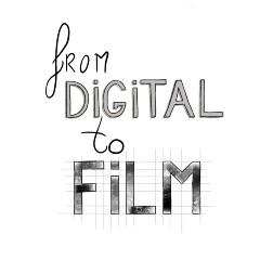 From Digital To Film