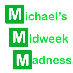 Michael's Midweek Madness