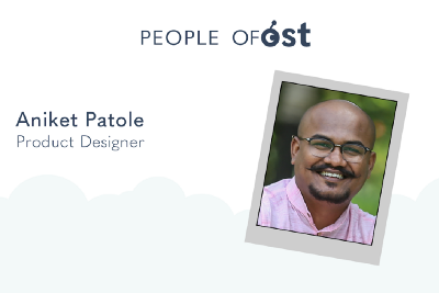 People of OST: Aniket Patole, Product Designer
