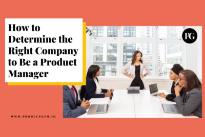 How to Find the Right Company to Work for as a Product Manager